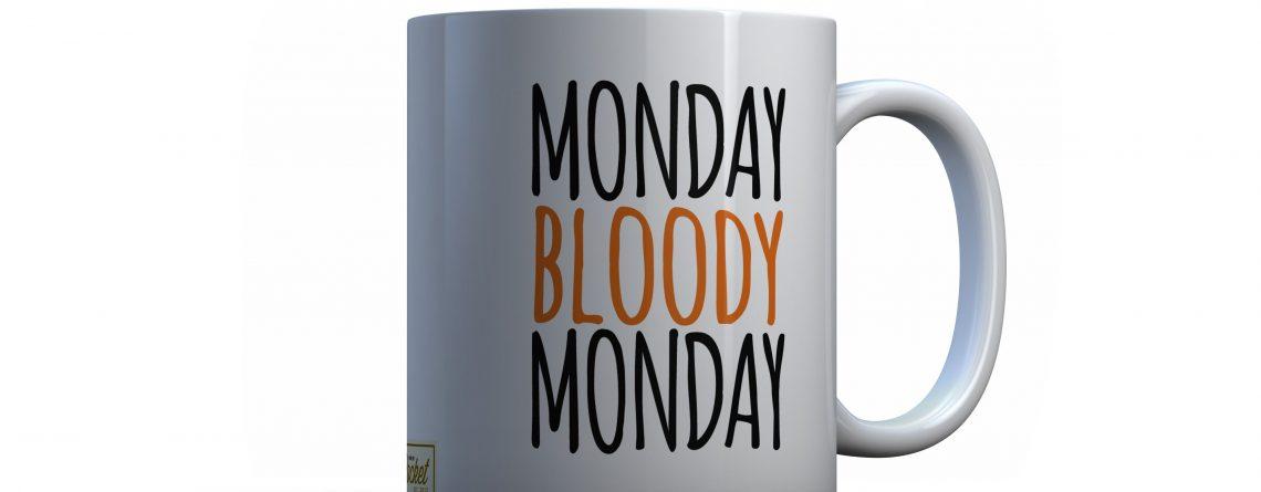 mug monday bloody monday