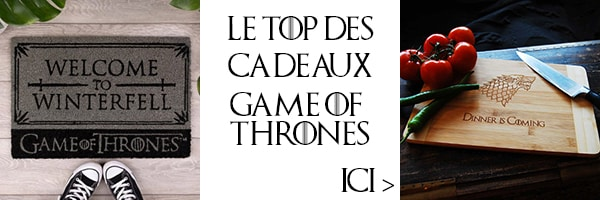 les cadeaux Game of Thrones